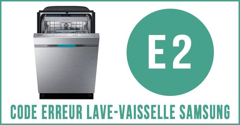 Code erreur E2 lave-vaisselle Samsung