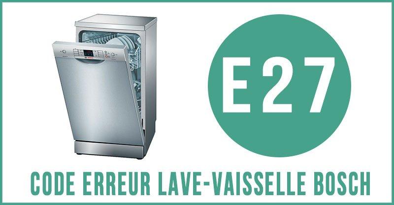 Code erreur E27 lave-vaisselle Bosch
