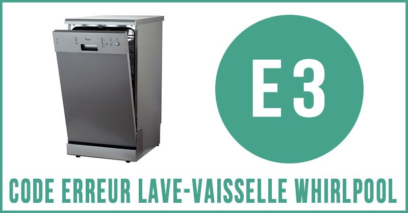 Code erreur E3 lave-vaisselle Whirlpool