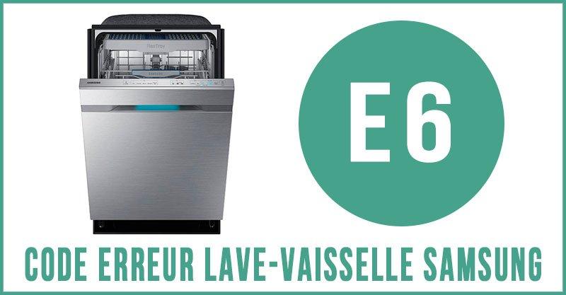 Code erreur E6 lave-vaisselle Samsung