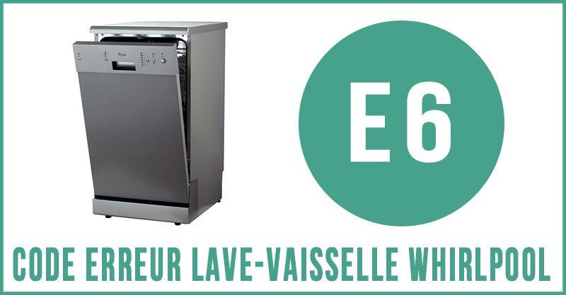 Code erreur E6 lave-vaisselle Whirlpool
