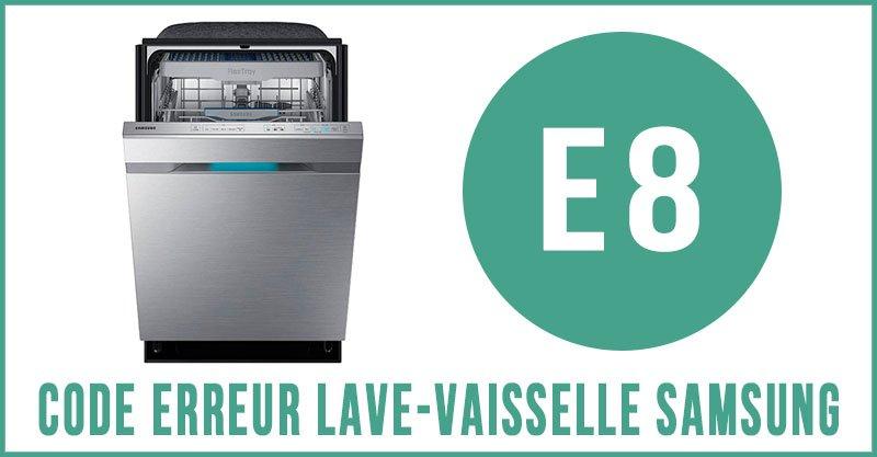 Code erreur E8 lave-vaisselle Samsung