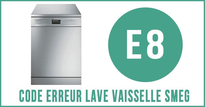 Code erreur E8 lave vaisselle Smeg