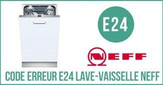 Code erreur e24 lave-vaisselle Neff