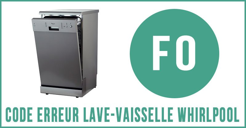 Code erreur f0 lave-vaisselle Whirlpool