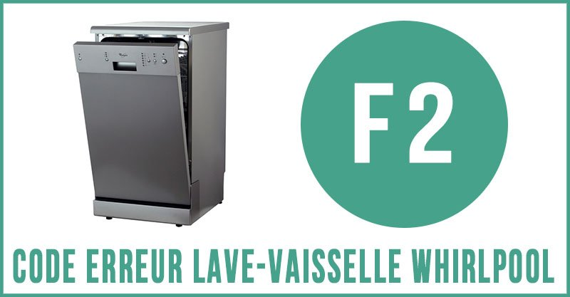 Code erreur f2 lave-vaisselle Whirlpool