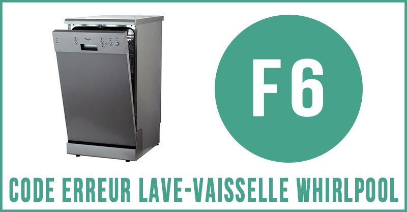 Code erreur f6 lave-vaisselle Whirlpool