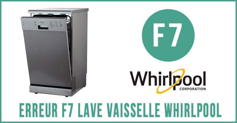Erreur F7 lave vaisselle Whirlpool