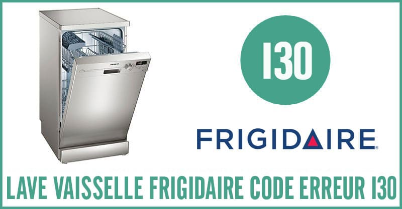 Lave vaisselle Frigidaire erreur I30