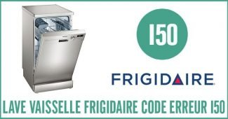 Lave vaisselle Frigidaire erreur I50